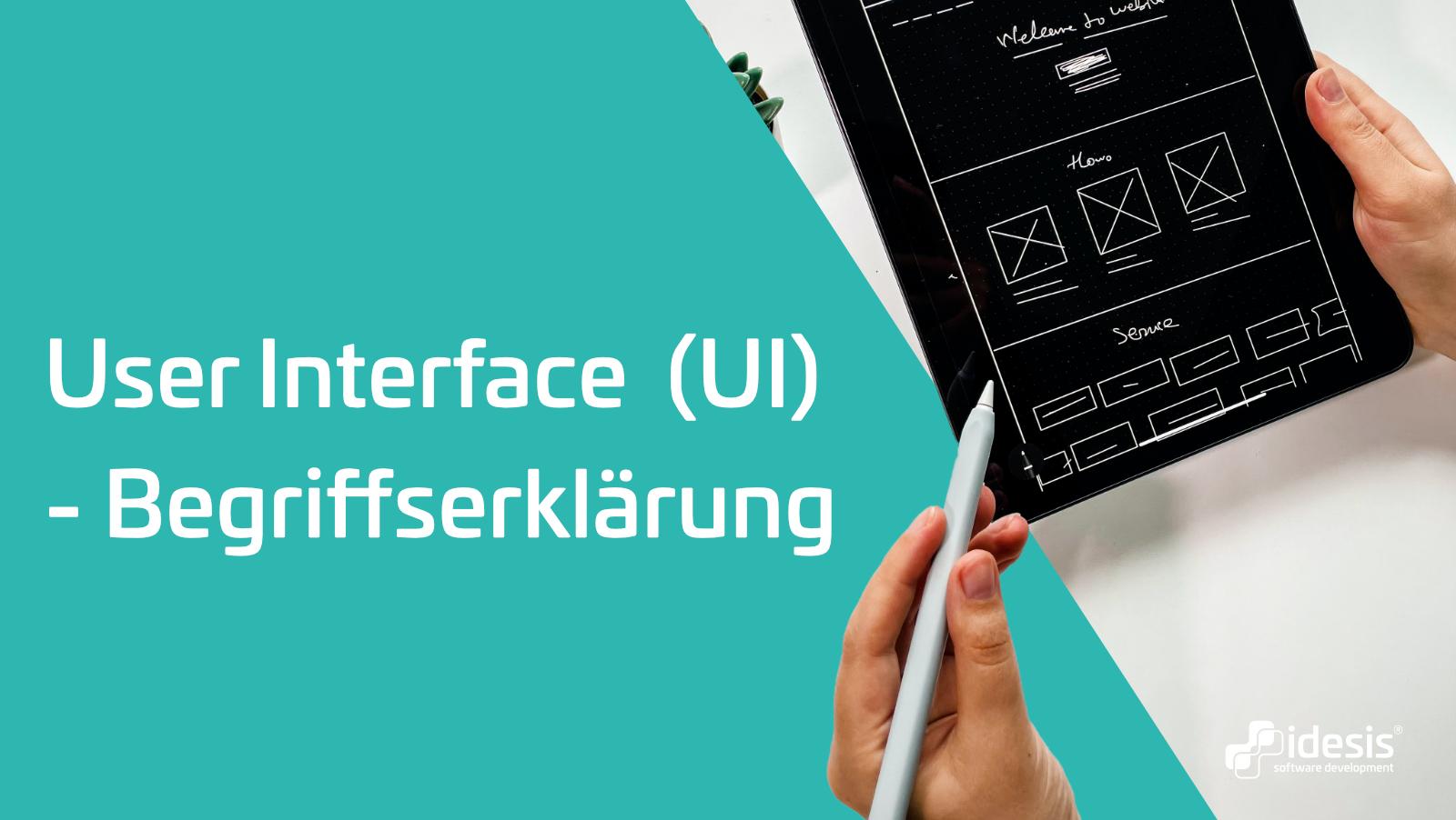 Eine Hand die ein User Interface MockUp anfertigt neben dem Titel: User Interface (UI) - Begriffserklärung